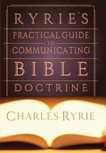 Ryries Practical Guide to Communicating Bible Doctrine