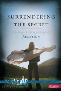 Suffering the Secret Healing: The Heartbreak of Abortion (Picking Up The Pieces Series)