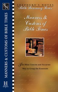 Manners & Customs of Bible Times (Shepherds Notes Bible Summary Series)