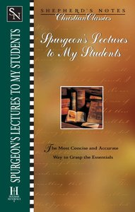 Spurgeons Lectures to My Students (Shepherds Notes Christian Classics Series)