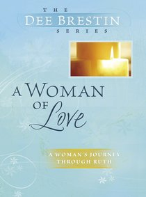 A Woman of Love (Dee Brestin Bible Study Series)