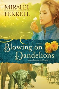 Blowing on Dandelions (#01 in Love Blossoms In Oregon Series)