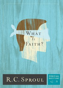 What is Faith? (#08 in Crucial Questions Series)