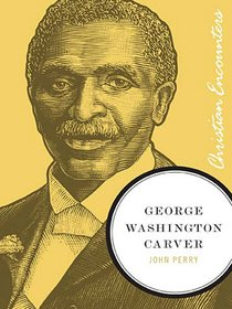 George Washington Carver (Christian Encounters Series)