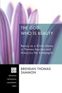The God Who is Beauty (#206 in Princeton Theological Monograph Series)