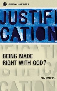 Justification: Being Made Right With God