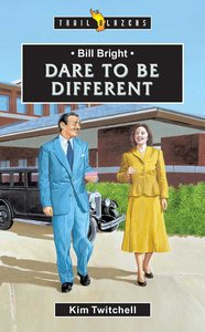 Bill Bright - Dare to Be Different (Trail Blazers Series)