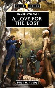 David Brainerd - a Love For the Lost (Trail Blazers Series)