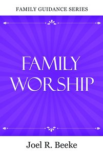 Family Worship (Family Guidance Series)