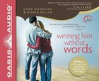 Winning Him Without Words (Unabridged, 5 CDS)