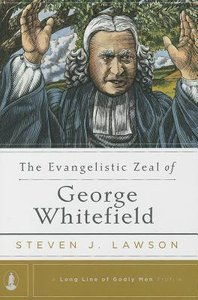The Evangelistic Zeal of George Whitefield (Long Line Of Godly Men Series)