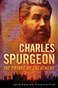 Charles Spurgeon - the Prince of Preachers (Heroes Of The Faith Series)