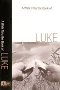 Luke: A Savior For the World (A Walk Thru The Book Of Series)