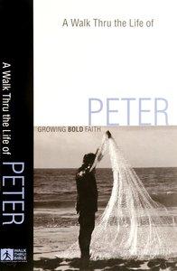 Peter: Growing Bold Faith (A Walk Thru The Book Of Series)