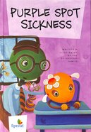 Purple Spot Sickness (Sprout Growing With God Series)