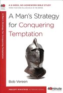 A Mans Strategy For Conquering Temptation (40 Minute Bible Study Series)