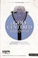A God-Centered Worldview (Personal Study Guide) (Gospel Project For Adults Series)