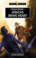 Africas Brave Heart (Robert Moffat) (Trailblazers Series)