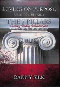7 Pillars - Creating Healthy Relationships (Loving On Purpose Series)