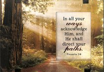 Windows Easeled Glass Plaque: In All Your Ways Acknowledge Him... (Proverbs 3:6)
