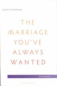The Marriage Youve Always Wanted (Small Group Experience Workbook)