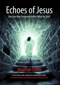 Echoes of Jesus: Does the New Testament Reflect What He Said?