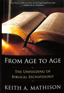 From Age to Age: The Unfolding Biblical Eschatology