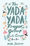 Gets Caught (#05 in Yada Yada Prayer Group Series)