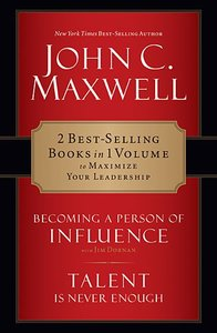 Maxwell 2-In-1: Becoming a Person of Influence and Talent is Never Enough