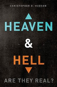 Heaven and Hell: Are They Real?