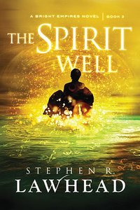 The Spirit Well (#03 in Bright Empires Series)