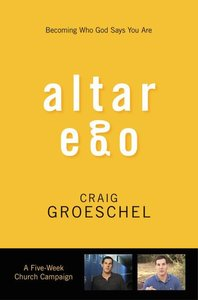 Altar Ego: Becoming Who God Says You Are (Curriculum Kit)