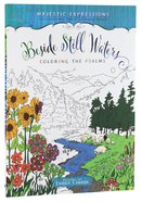 Majestic Expressions: Beside Still Waters (Majestic Expressions Adult Colouring Book Series)