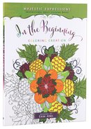 Majestic Expressions: In the Beginning (Majestic Expressions Adult Colouring Book Series)