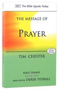Message of Prayer: Approaching the Throne of Grace (Bible Speaks Today Themes Series)