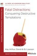 40 Mbs: Fatal Distractions: Conquering Destructive Temptations (40 Minute Bible Study Series)