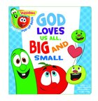 God Loves Us All, Big and Small, a Digital Pop-Up Book (Padded) (Veggie Tales (Veggietales) Series)
