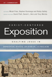 Exalting Jesus in Zephaniah, Haggai, Zechariah, and Malachi (Christ Centered Exposition Commentary Series)