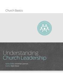 Understanding Church Leadership (Church Basics Series)
