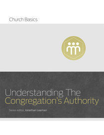 Understanding the Congregations Authority (Church Basics Series)