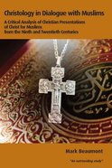 Christology in Dialogue With Muslims (Regnum Studies In Mission Series)