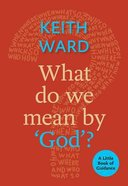 What Do We Mean By God? (Little Book Of Guidance Series)