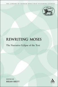 Rewriting Moses (Journal For The Study Of The Old Testament Supplement Series)
