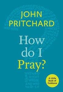 How Do I Pray? (Little Book Of Guidance Series)