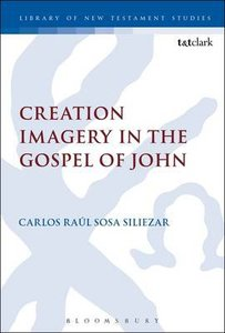 Creation Imagery in the Gospel of John (Library Of New Testament Studies Series)