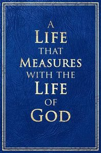 A Life That Measures With the Life of God
