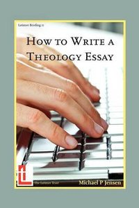 How to Write a Theology Essay (Latimer Briefings)