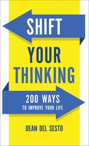 Shift Your Thinking:200 Ways to Improve Your Life