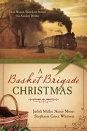 A Basket Brigade Christmas (Three In One Series)