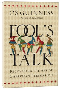 Fools Talk: Recovering the Art of Christian Persuasion